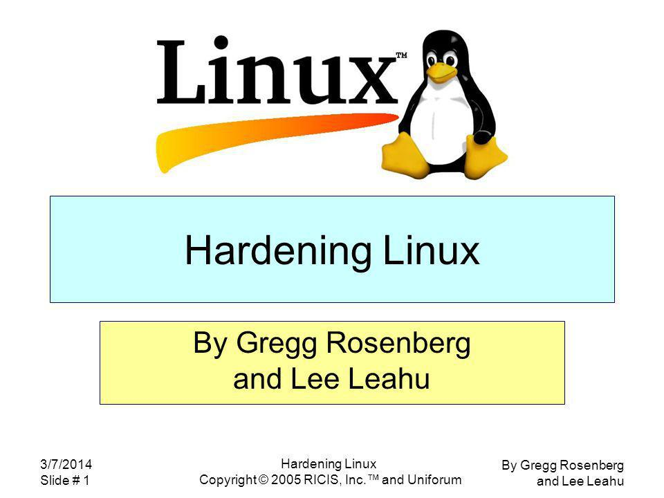 By Gregg Rosenberg and Lee Leahu 3/7/2014 Slide # 72 Hardening Linux Copyright © 2005 RICIS, Inc.