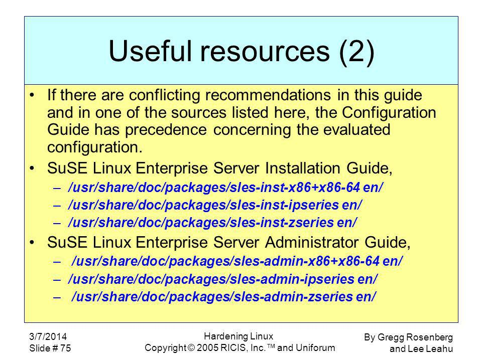 By Gregg Rosenberg and Lee Leahu 3/7/2014 Slide # 75 Hardening Linux Copyright © 2005 RICIS, Inc.