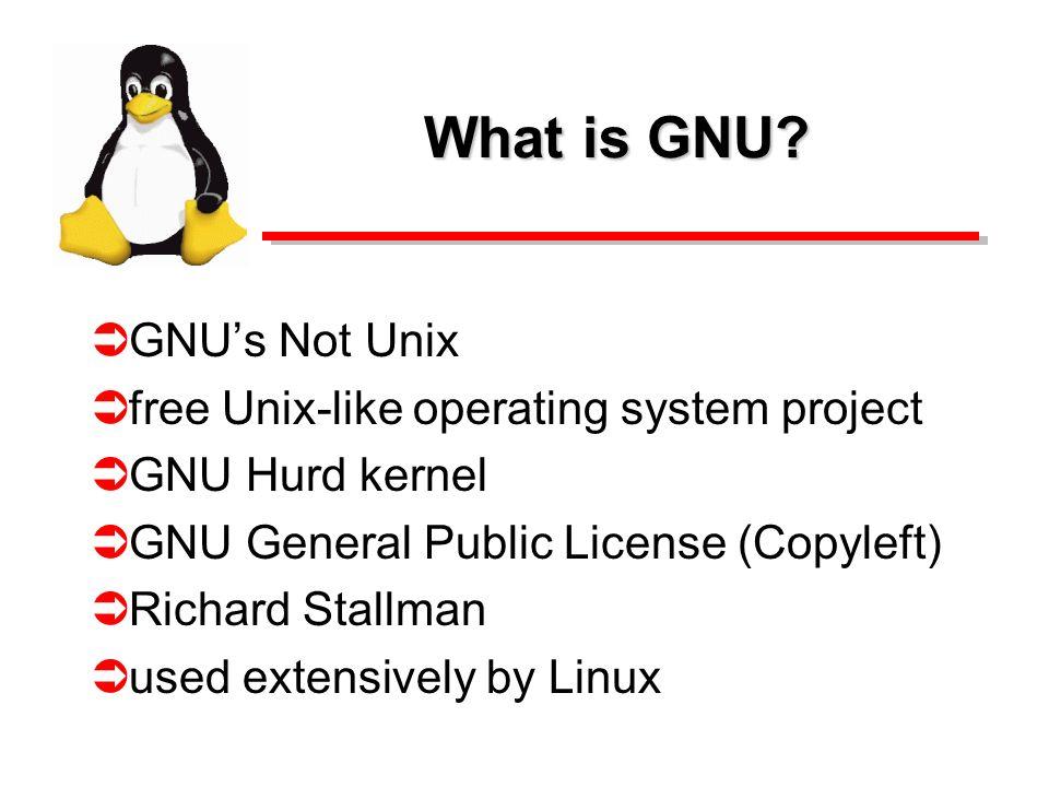What is GNU? GNUs Not Unix free Unix-like operating system project GNU Hurd kernel GNU General Public License (Copyleft) Richard Stallman used extensi