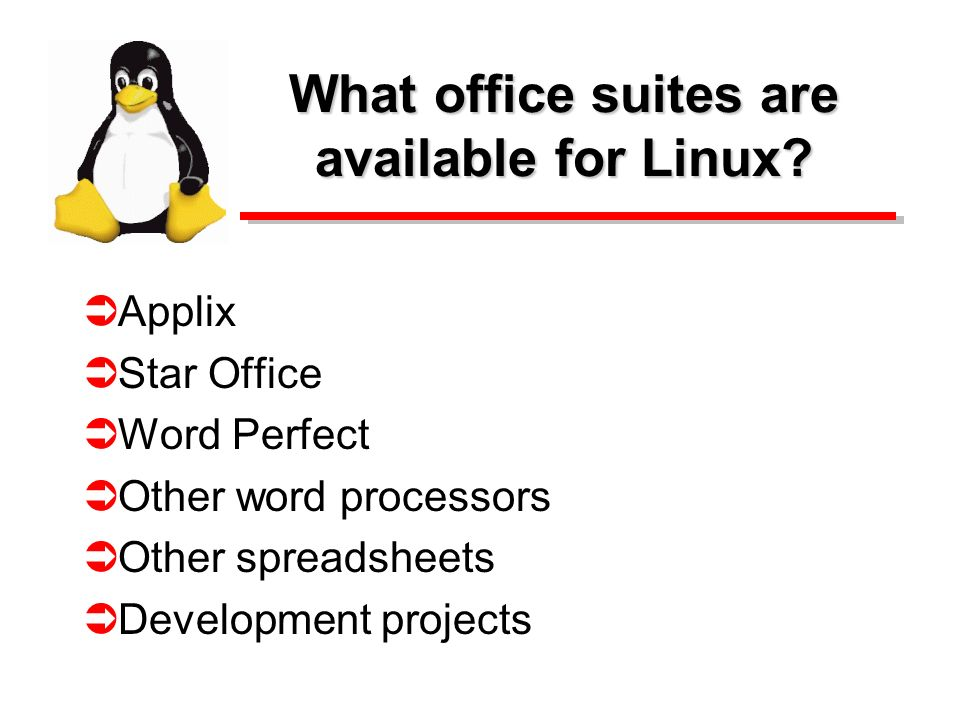 What office suites are available for Linux? Applix Star Office Word Perfect Other word processors Other spreadsheets Development projects