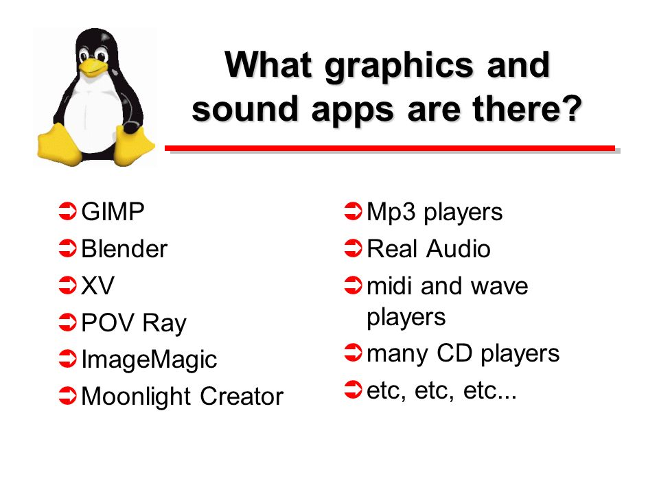 What graphics and sound apps are there? GIMP Blender XV POV Ray ImageMagic Moonlight Creator Mp3 players Real Audio midi and wave players many CD play