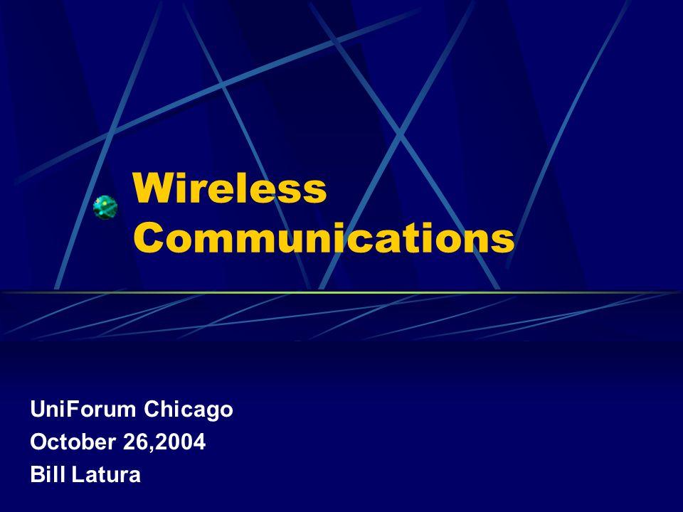 Wireless Communications UniForum Chicago October 26,2004 Bill Latura