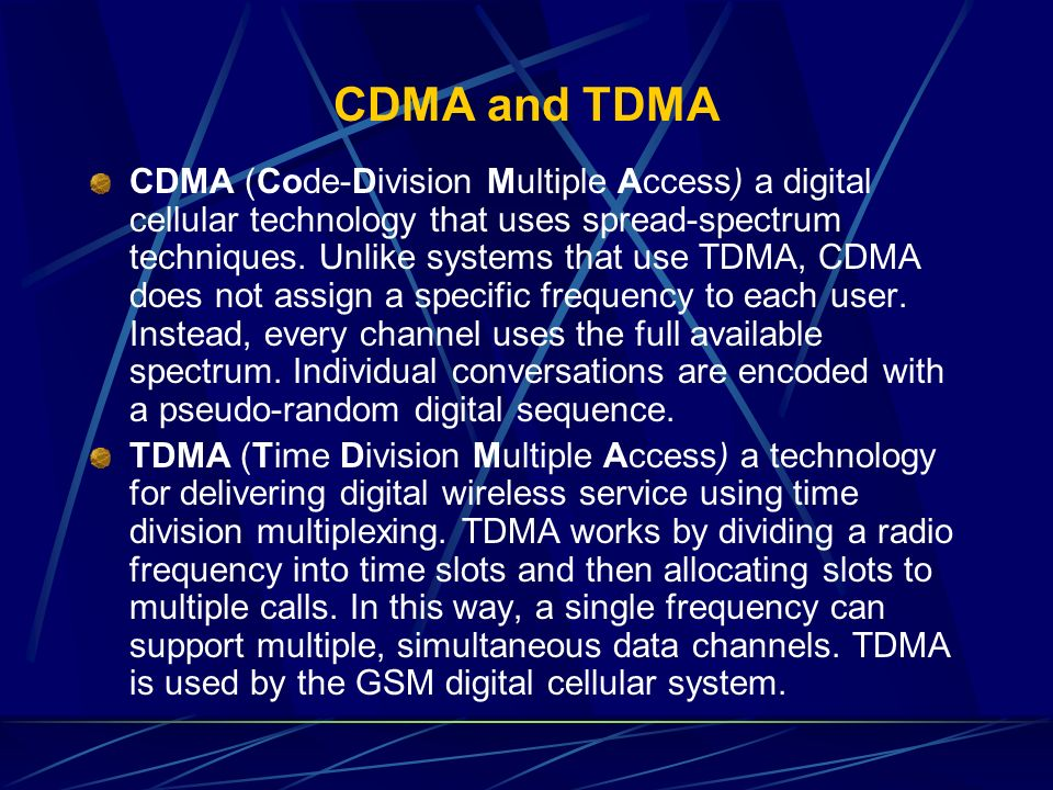 CDMA and TDMA CDMA (Code-Division Multiple Access) a digital cellular technology that uses spread-spectrum techniques. Unlike systems that use TDMA, C