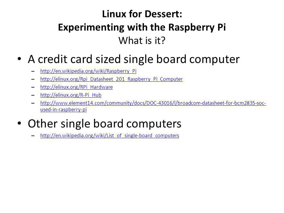 Linux for Dessert: Experimenting with the Raspberry Pi What is it.