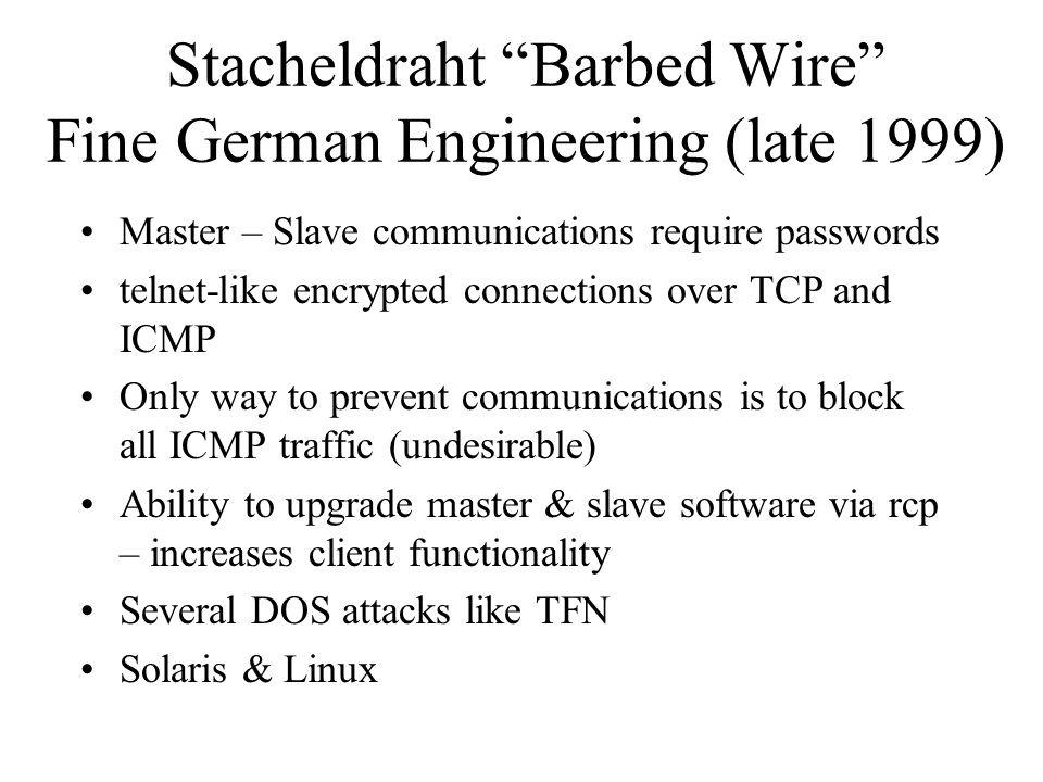 TFN2K (1999) Builds on TFN Decoy packets & other measures make traffic difficult to identify & filter Fakes source address of communications New attac