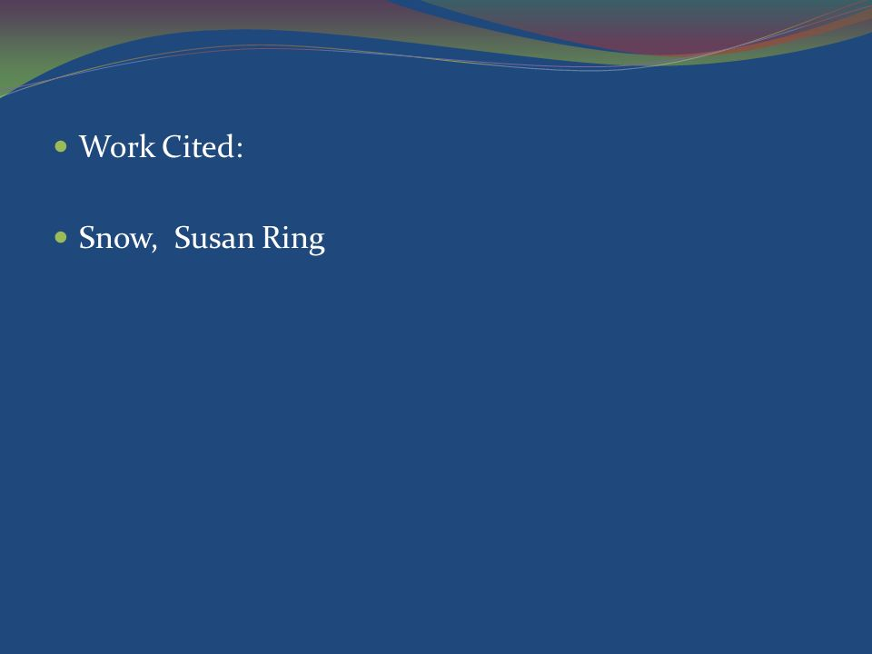 Work Cited: Snow, Susan Ring