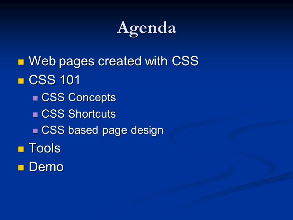 Agenda Web pages created with CSS Web pages created with CSS CSS 101 CSS 101 CSS Concepts CSS Concepts CSS Shortcuts CSS Shortcuts CSS based page desi