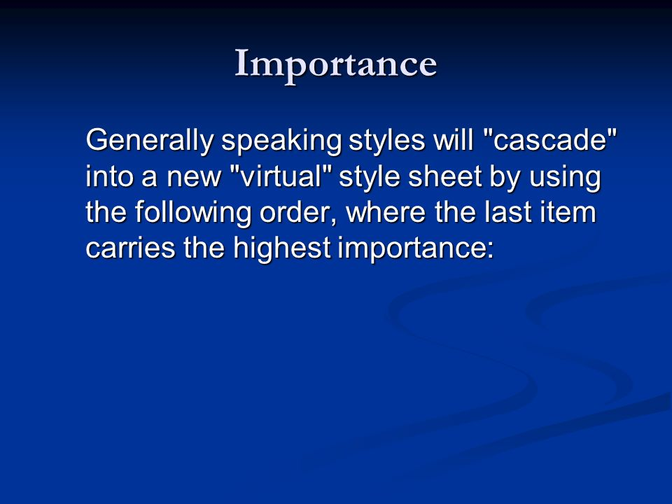 Importance Generally speaking styles will