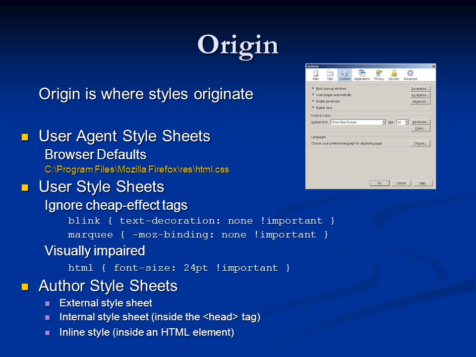 Origin Origin is where styles originate User Agent Style Sheets User Agent Style Sheets Browser Defaults C:\Program Files\Mozilla Firefox\res\html.css