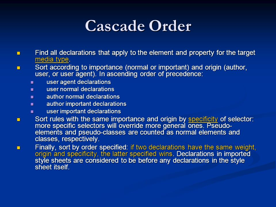 Cascade Order Find all declarations that apply to the element and property for the target media type. Find all declarations that apply to the element