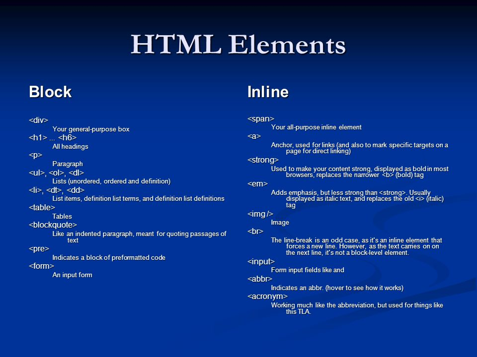 HTML Elements Block<div> Your general-purpose box...... All headings <p>Paragraph,,,, Lists (unordered, ordered and definition),,,, List items, defini