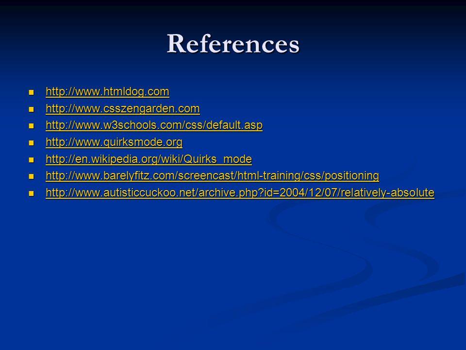 References http://www.htmldog.com http://www.htmldog.com http://www.htmldog.com http://www.csszengarden.com http://www.csszengarden.com http://www.css