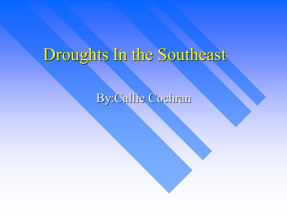 Droughts In the Southeast By:Callie Cochran