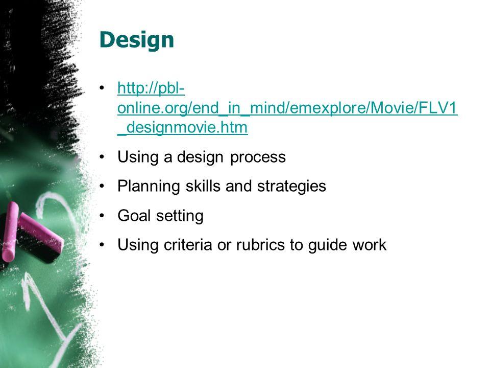 Design http://pbl- online.org/end_in_mind/emexplore/Movie/FLV1 _designmovie.htmhttp://pbl- online.org/end_in_mind/emexplore/Movie/FLV1 _designmovie.ht