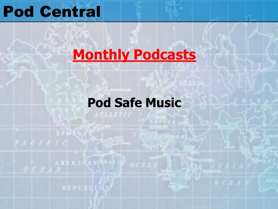Pod Central Monthly Podcasts Pod Safe Music