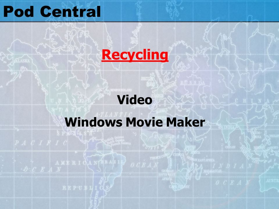 Pod Central Recycling Video Windows Movie Maker