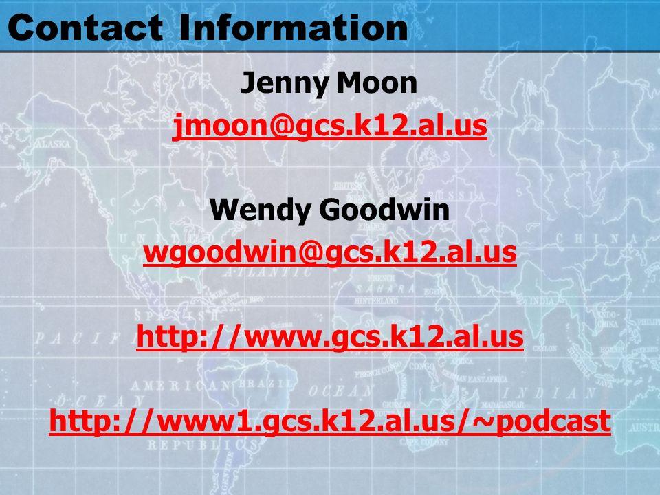 Contact Information Jenny Moon jmoon@gcs.k12.al.us Wendy Goodwin wgoodwin@gcs.k12.al.us http://www.gcs.k12.al.us http://www1.gcs.k12.al.us/~podcast