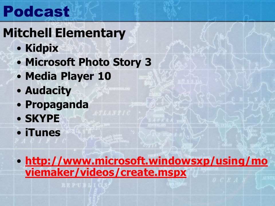 Podcast Mitchell Elementary Kidpix Microsoft Photo Story 3 Media Player 10 Audacity Propaganda SKYPE iTunes http://www.microsoft.windowsxp/using/mo vi