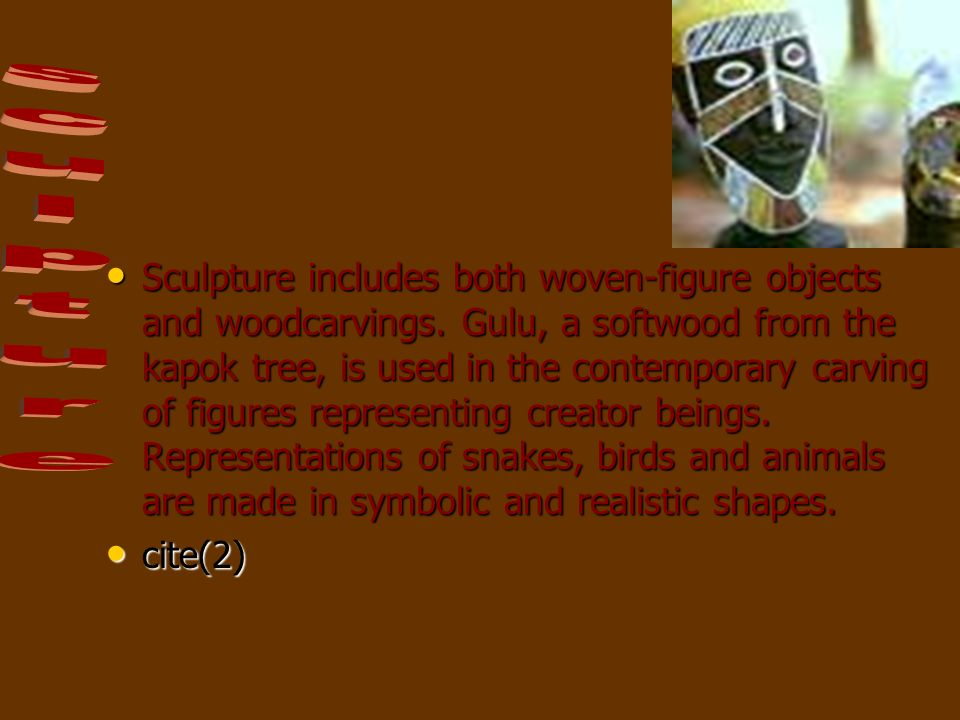 Sculpture includes both woven-figure objects and woodcarvings.