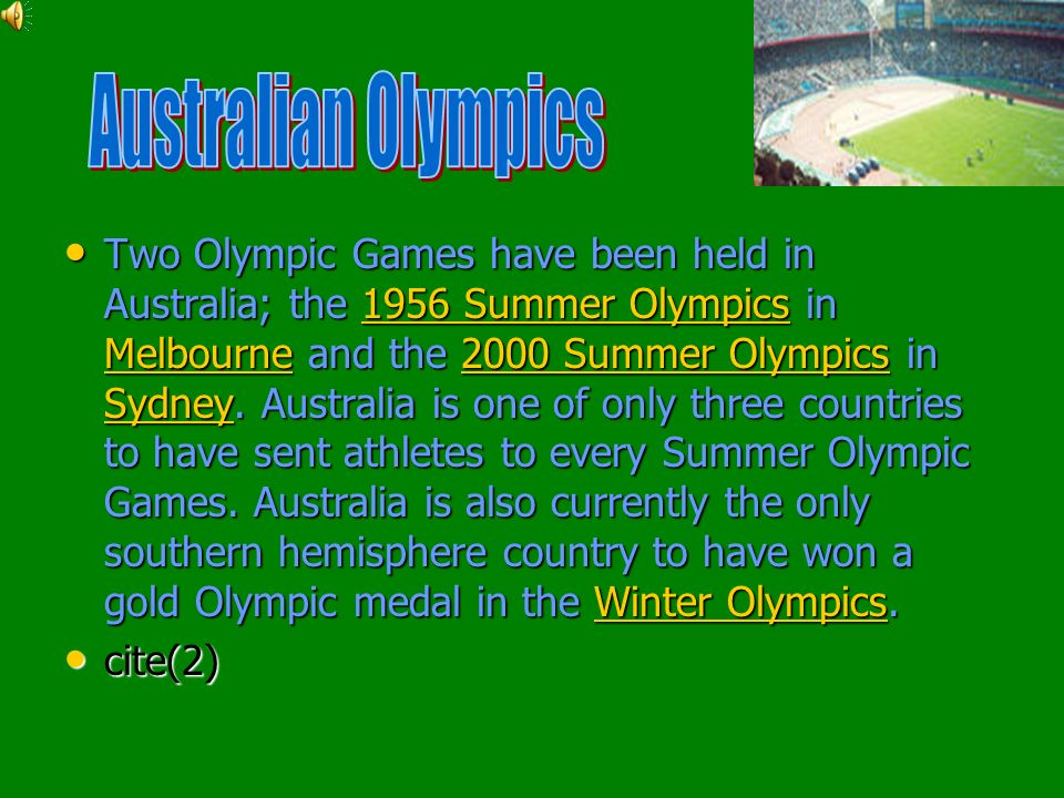 Two Olympic Games have been held in Australia; the 1956 Summer Olympics in Melbourne and the 2000 Summer Olympics in Sydney.