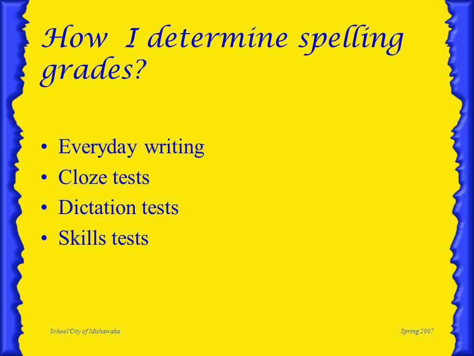 School City of MishawakaSpring 2007 How I determine spelling grades.