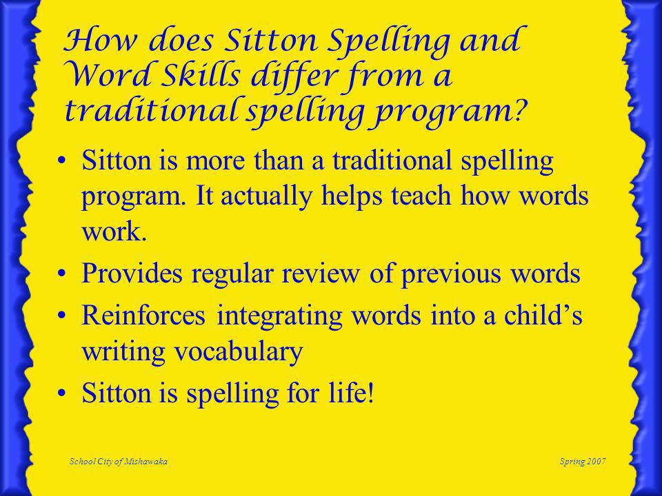 School City of MishawakaSpring 2007 How does Sitton Spelling and Word Skills differ from a traditional spelling program.