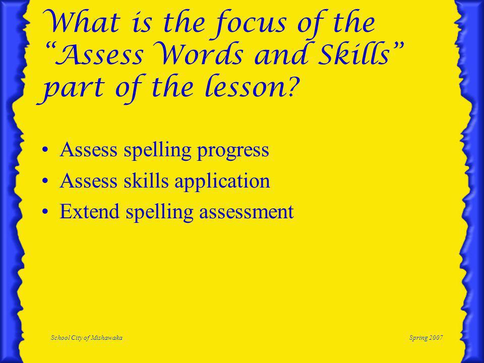School City of MishawakaSpring 2007 What is the focus of the Assess Words and Skills part of the lesson.