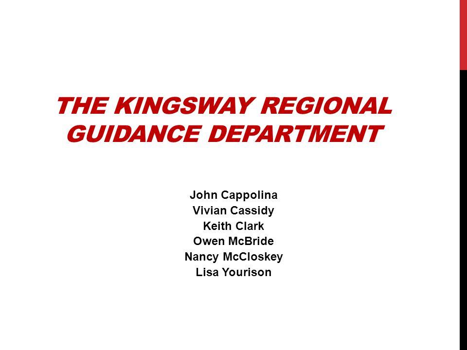 THE KINGSWAY REGIONAL GUIDANCE DEPARTMENT John Cappolina Vivian Cassidy Keith Clark Owen McBride Nancy McCloskey Lisa Yourison