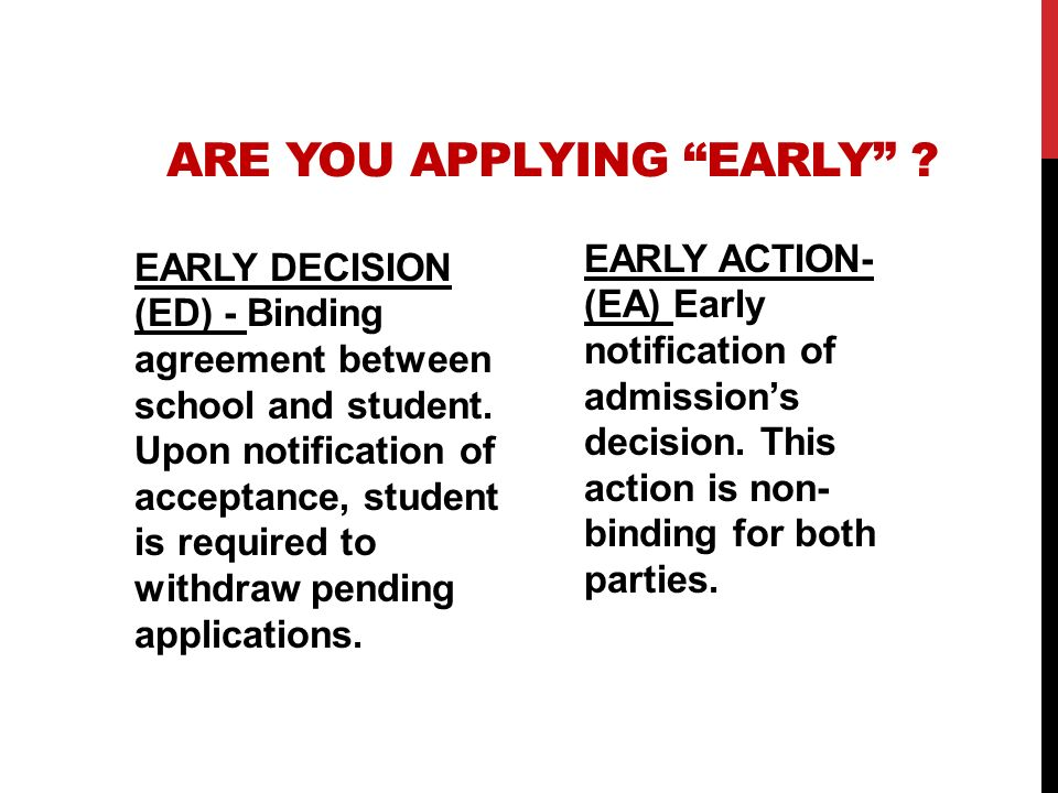 ARE YOU APPLYING EARLY ? EARLY DECISION (ED) - Binding agreement between school and student. Upon notification of acceptance, student is required to w