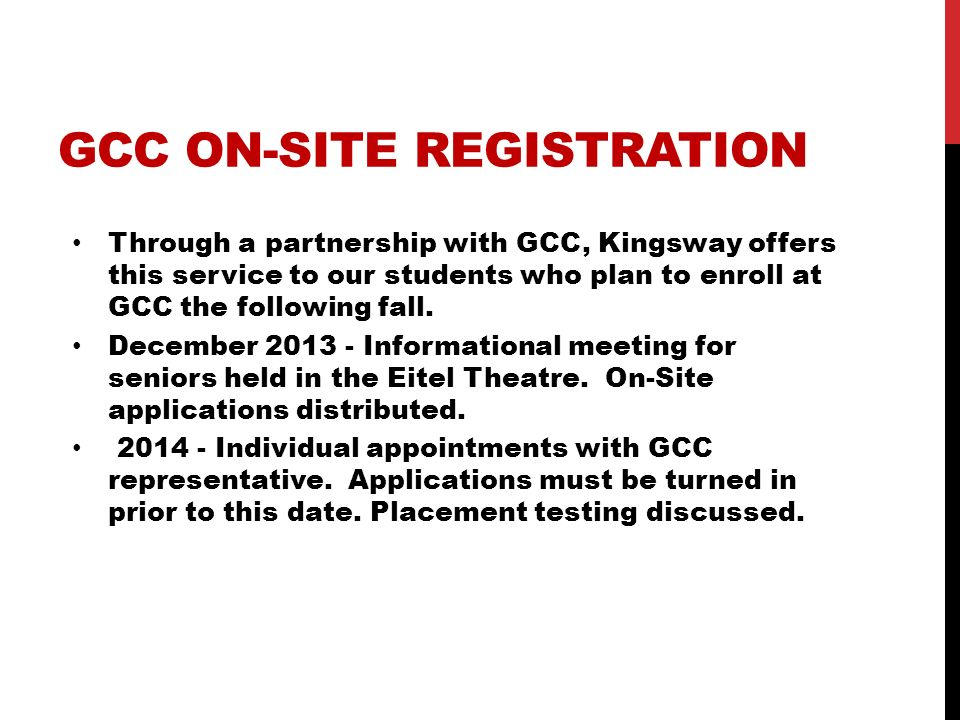 GCC ON-SITE REGISTRATION Through a partnership with GCC, Kingsway offers this service to our students who plan to enroll at GCC the following fall. De