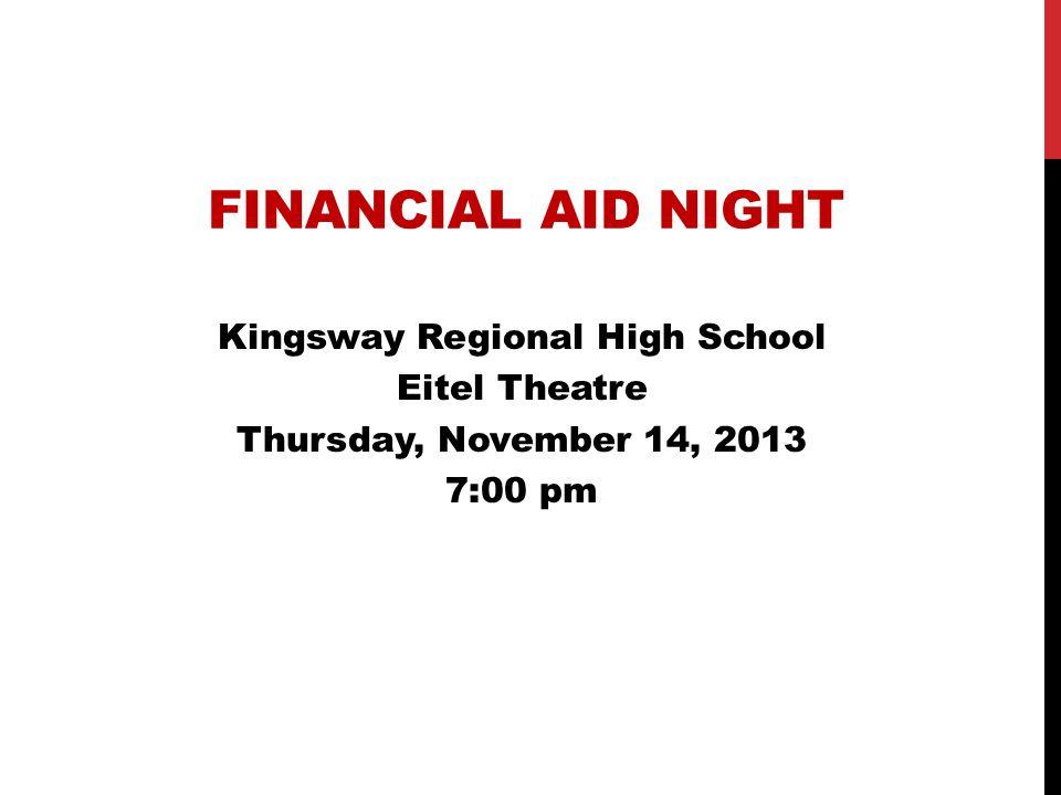 FINANCIAL AID NIGHT Kingsway Regional High School Eitel Theatre Thursday, November 14, 2013 7:00 pm