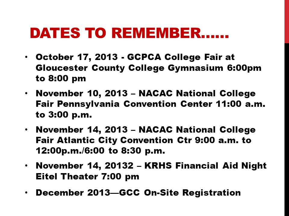 DATES TO REMEMBER…… October 17, 2013 - GCPCA College Fair at Gloucester County College Gymnasium 6:00pm to 8:00 pm November 10, 2013 – NACAC National