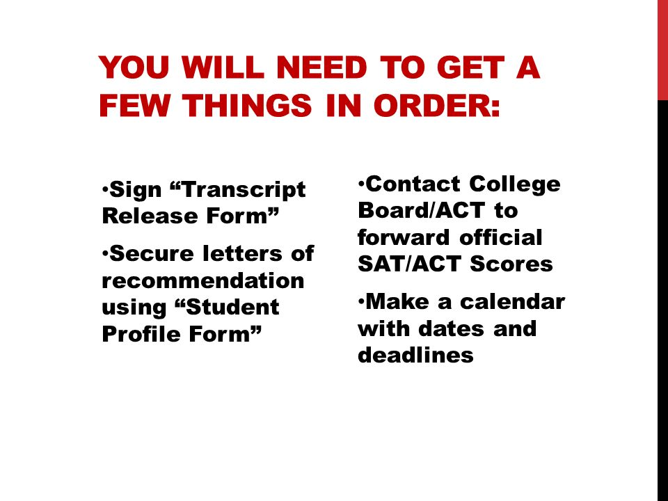 YOU WILL NEED TO GET A FEW THINGS IN ORDER: Sign Transcript Release Form Secure letters of recommendation using Student Profile Form Contact College B