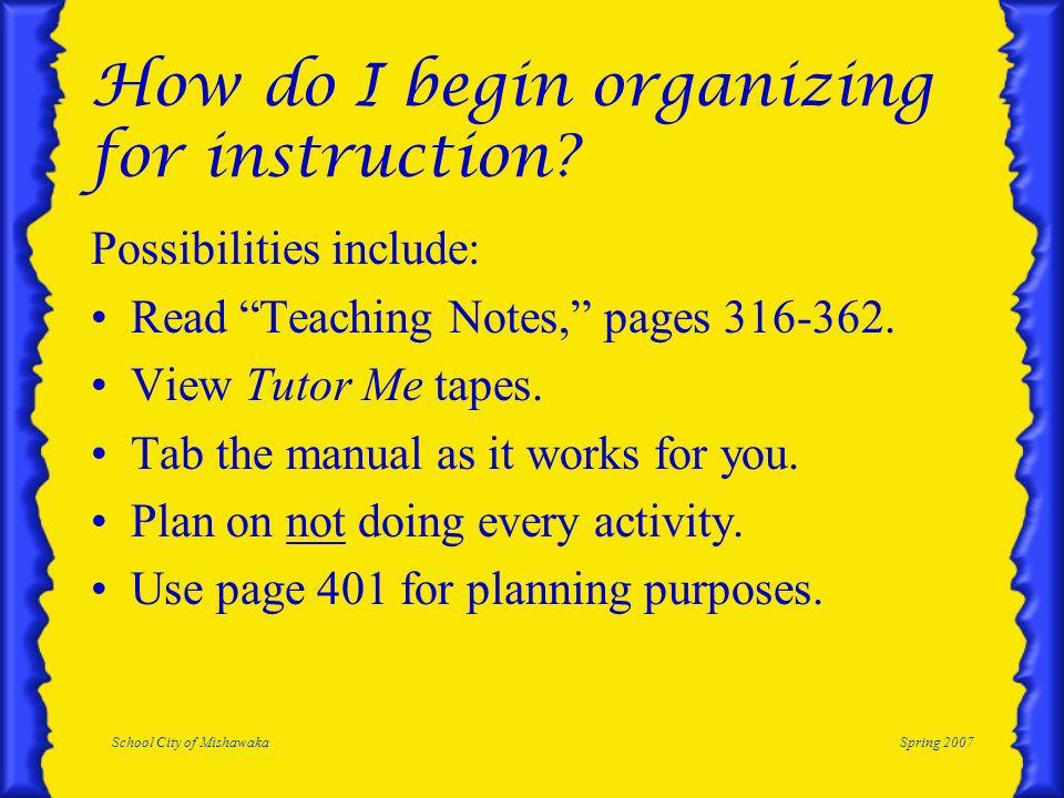 School City of MishawakaSpring 2007 How do I begin organizing for instruction.