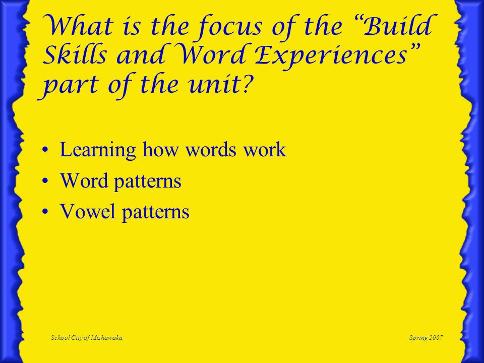School City of MishawakaSpring 2007 What is the focus of the Build Skills and Word Experiences part of the unit.