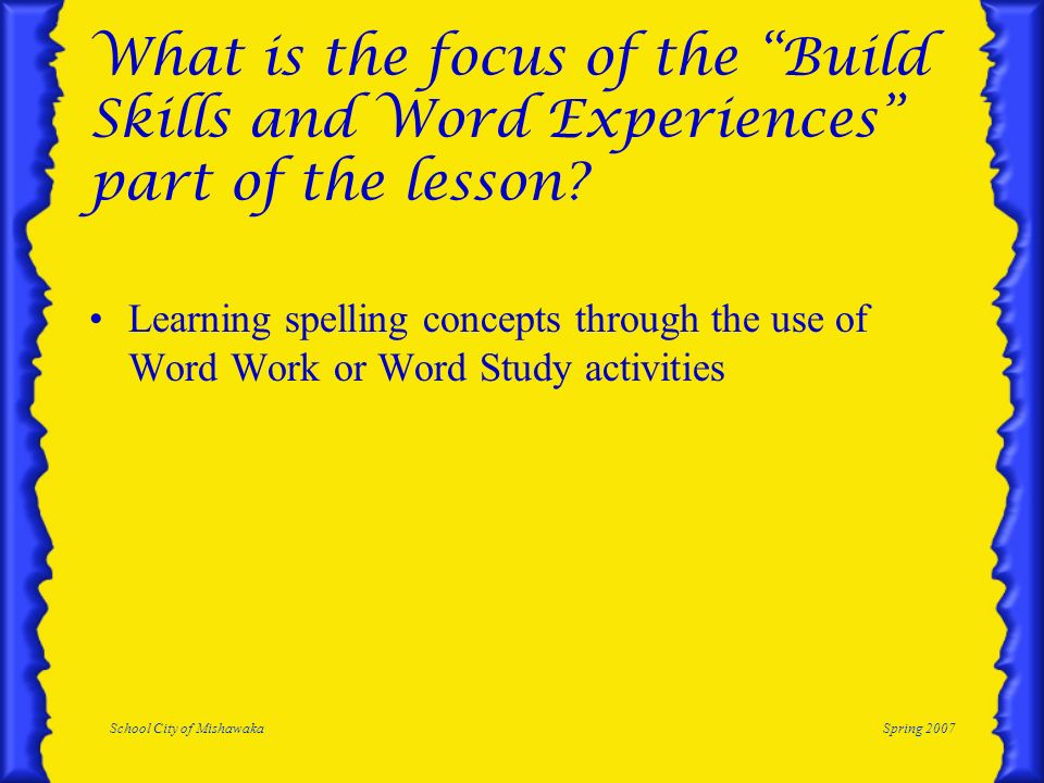 School City of MishawakaSpring 2007 What is the focus of the Build Skills and Word Experiences part of the lesson.