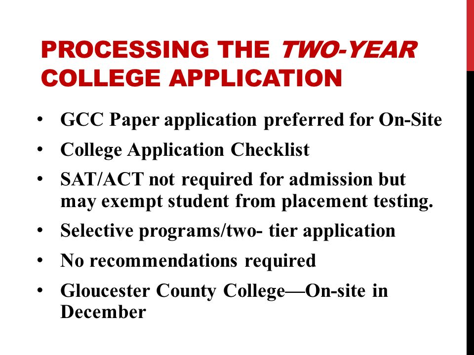 PROCESSING THE TWO-YEAR COLLEGE APPLICATION GCC Paper application preferred for On-Site College Application Checklist SAT/ACT not required for admissi
