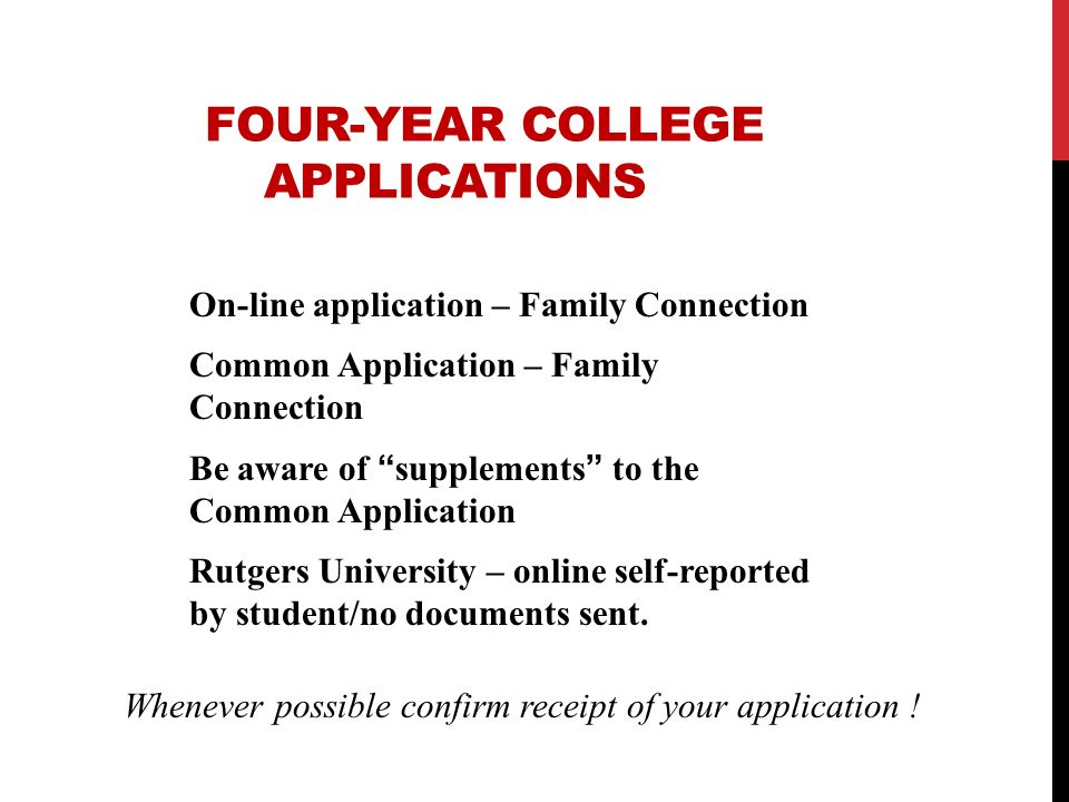 FOUR-YEAR COLLEGE APPLICATIONS On-line application – Family Connection Common Application – Family Connection Be aware of supplements to the Common Ap