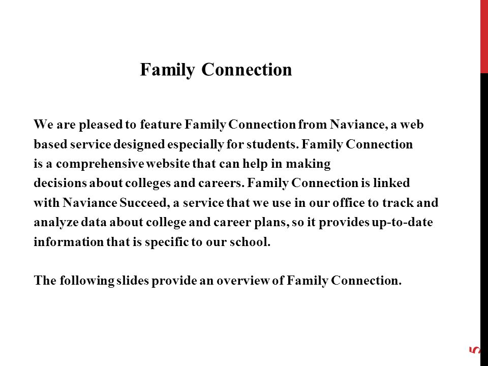 5 We are pleased to feature Family Connection from Naviance, a web based service designed especially for students. Family Connection is a comprehensiv