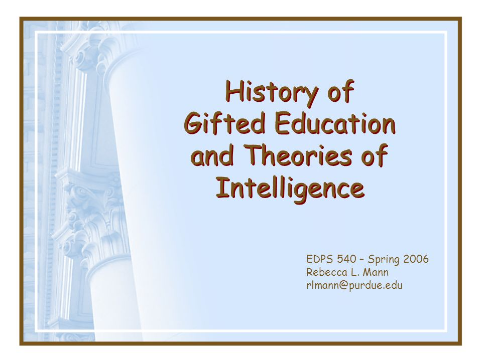 Gifted depends on the values of the culture: Primitive Civilizations Survival of the fittest Ancient Civilizations Greeks Sparta - valued military skills Athens - valued academics for upper class Romans - valued architecture, engineering, law Chinese - valued multiple talents Japanese - educated children based on social class