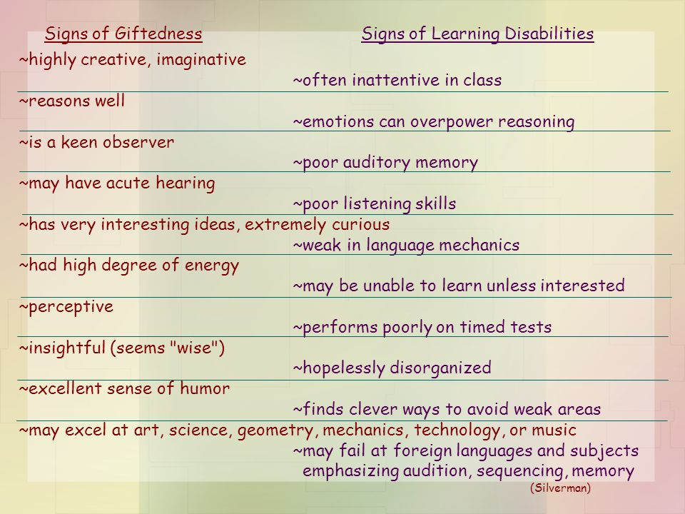 Signs of GiftednessSigns of Learning Disabilities ~highly creative, imaginative ~often inattentive in class ~reasons well ~emotions can overpower reas