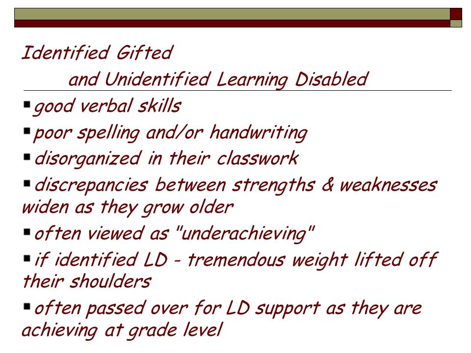 Identified Gifted and Unidentified Learning Disabled good verbal skills poor spelling and/or handwriting disorganized in their classwork discrepancies