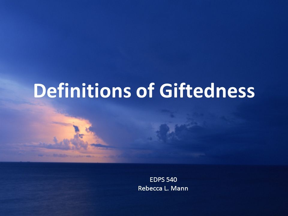 Definitions of Giftedness EDPS 540 Rebecca L. Mann