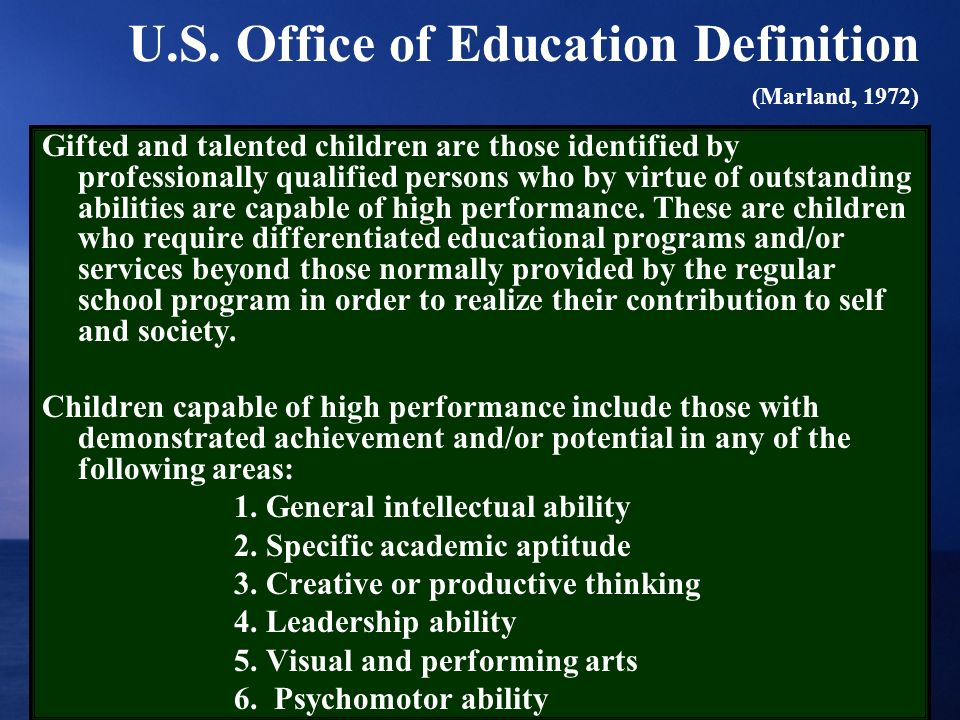 U.S. Office of Education Definition (Marland, 1972) Gifted and talented children are those identified by professionally qualified persons who by virtu