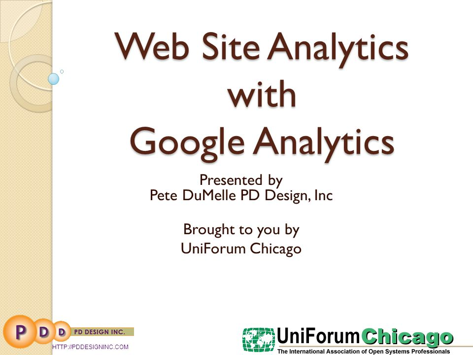 Web Site Analytics with Google Analytics Presented by Pete DuMelle PD Design, Inc Brought to you by UniForum Chicago