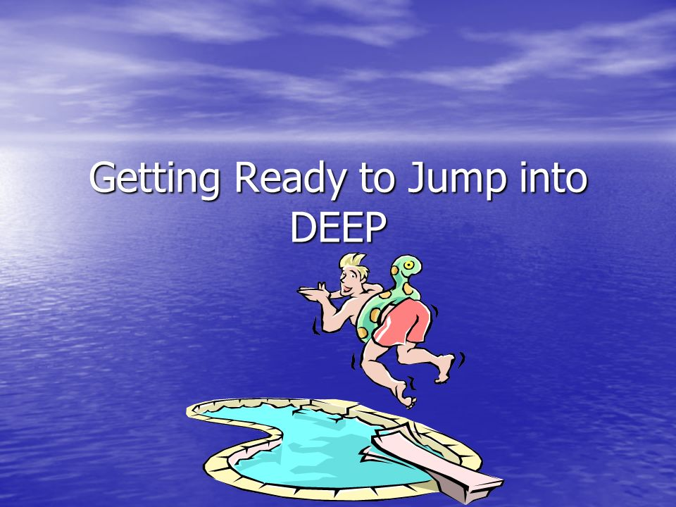 Getting Ready to Jump into DEEP
