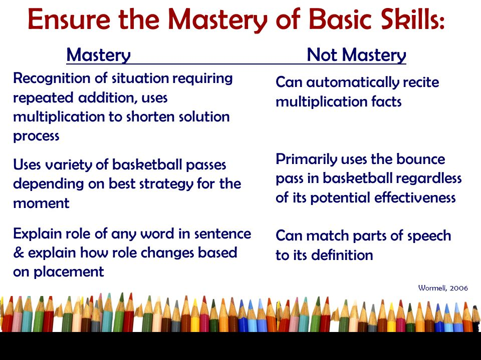 Ensure the Mastery of Basic Skills: MasteryNot Mastery Recognition of situation requiring repeated addition, uses multiplication to shorten solution p
