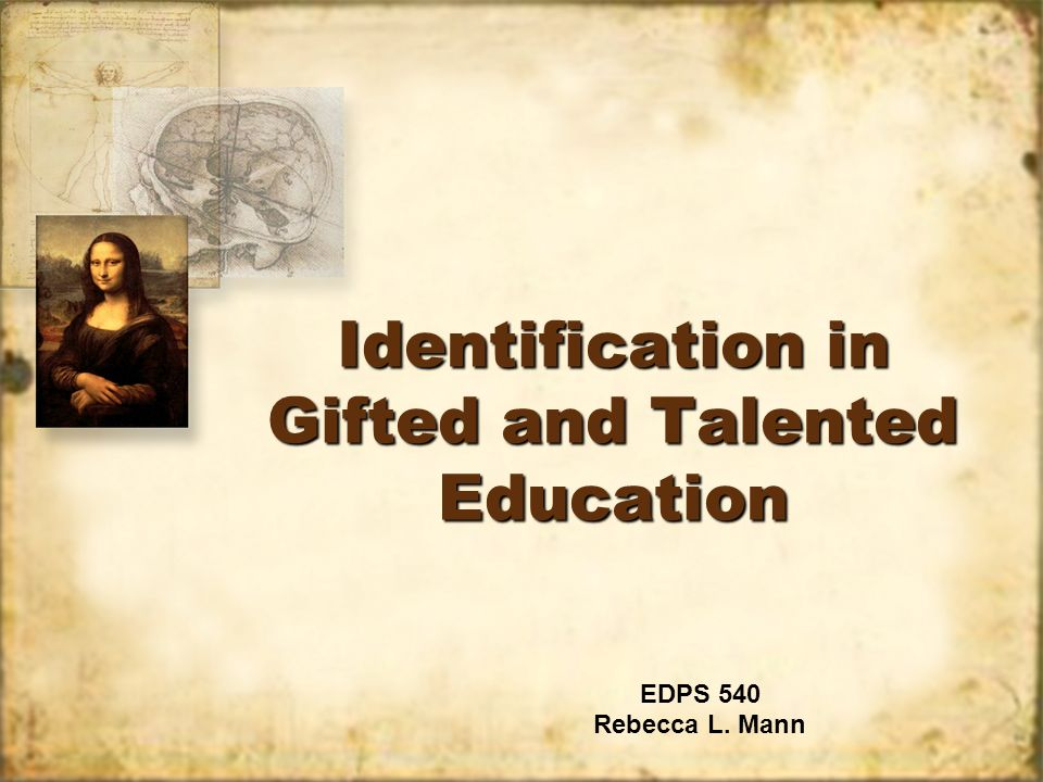 Identification in Gifted and Talented Education EDPS 540 Rebecca L. Mann EDPS 540 Rebecca L. Mann