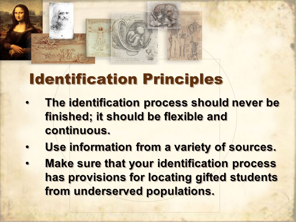Identification Principles The identification process should never be finished; it should be flexible and continuous.