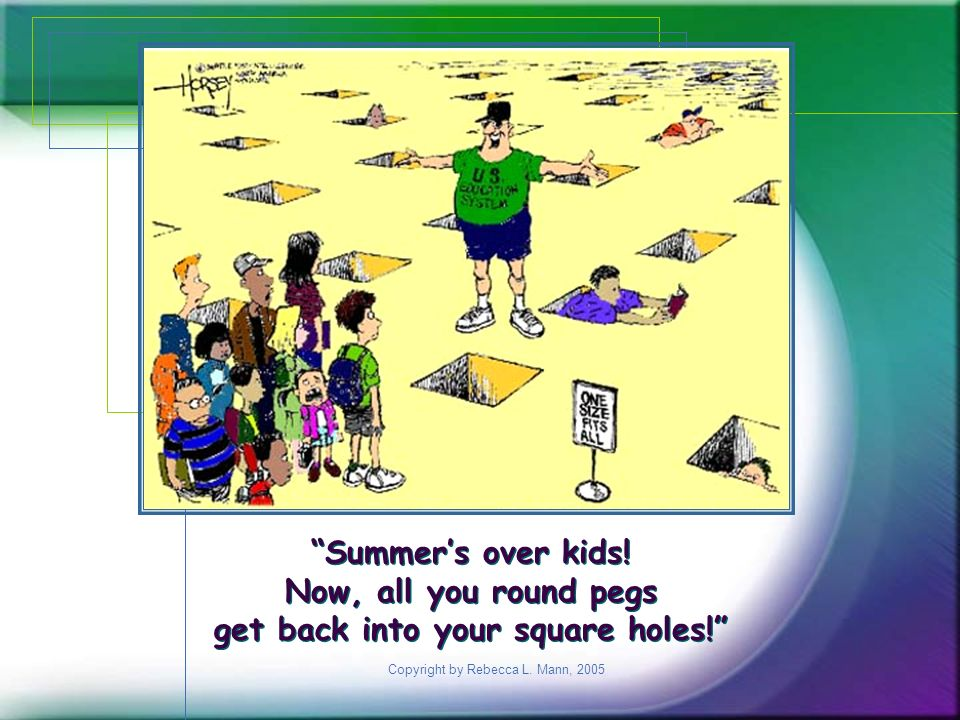 Copyright by Rebecca L. Mann, 2005 Summers over kids! Now, all you round pegs get back into your square holes! Summers over kids! Now, all you round p